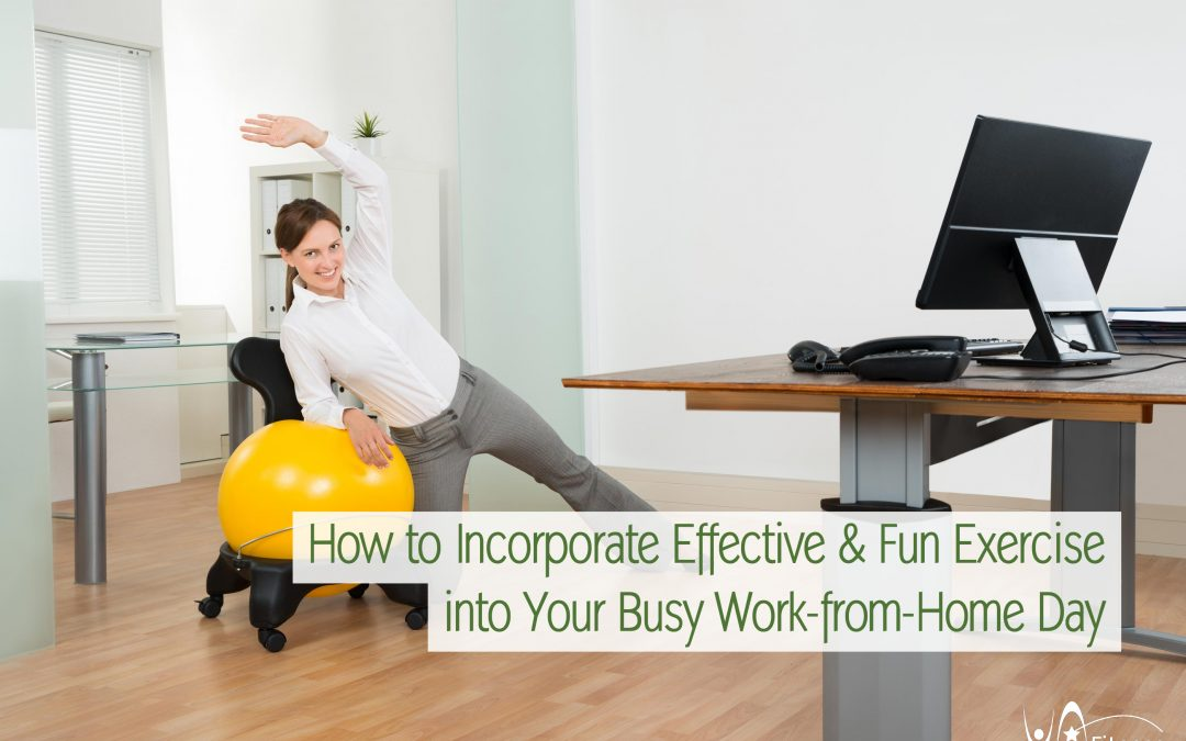 How to Incorporate Effective and Fun Exercise into Your Busy Work-from-Home Day